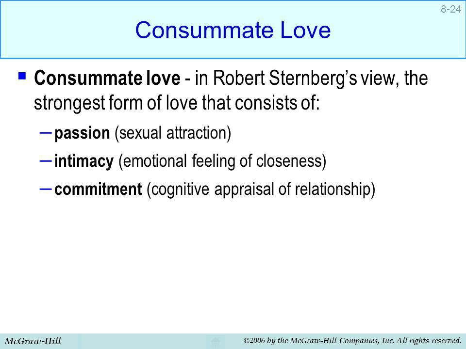 Consummate Love Consummate love - in Robert Sternberg's view, the strongest form of love that consists of: