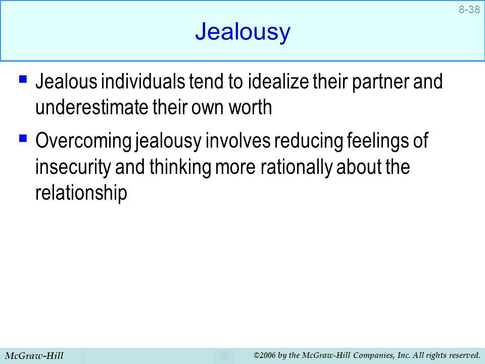 Jealousy Jealous individuals tend to idealize their partner and underestimate their own worth.