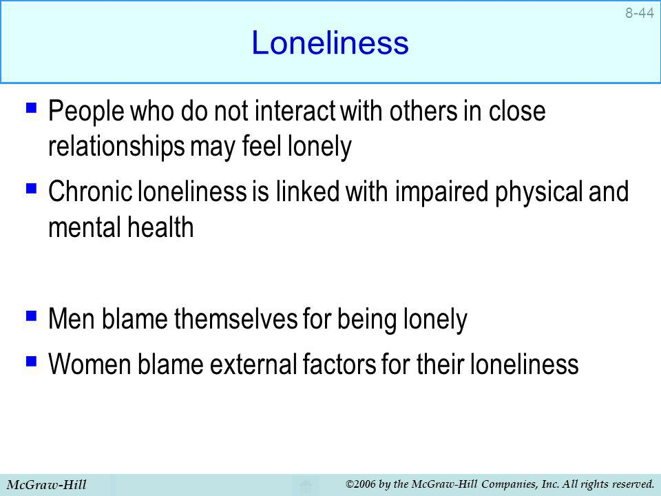 Loneliness People who do not interact with others in close relationships may feel lonely.