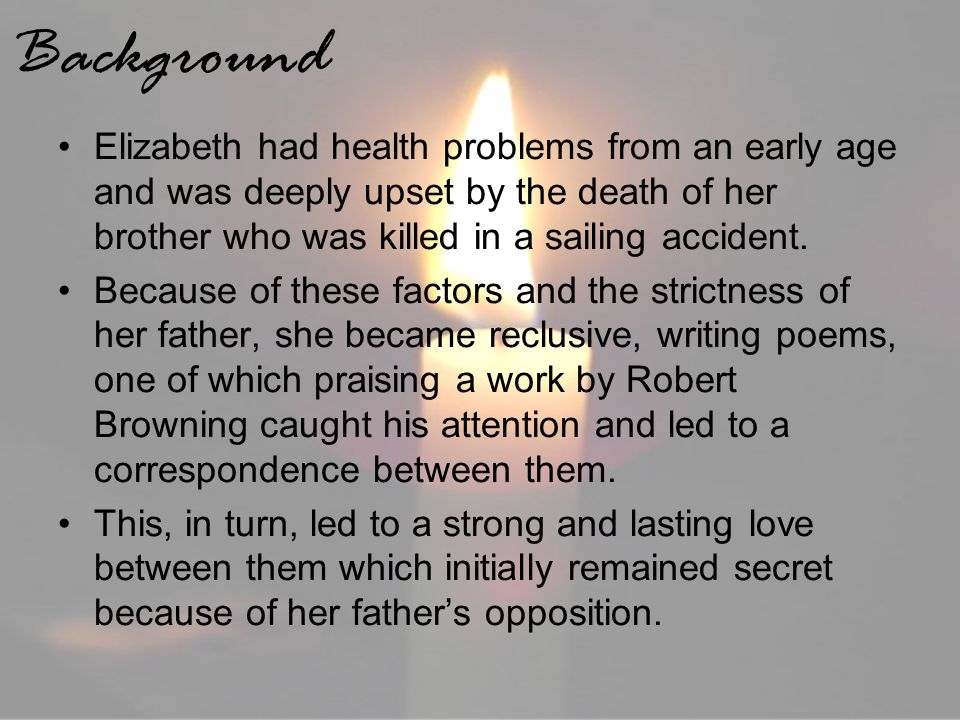 Background Elizabeth had health problems from an early age and was deeply upset by the death of her brother who was killed in a sailing accident.
