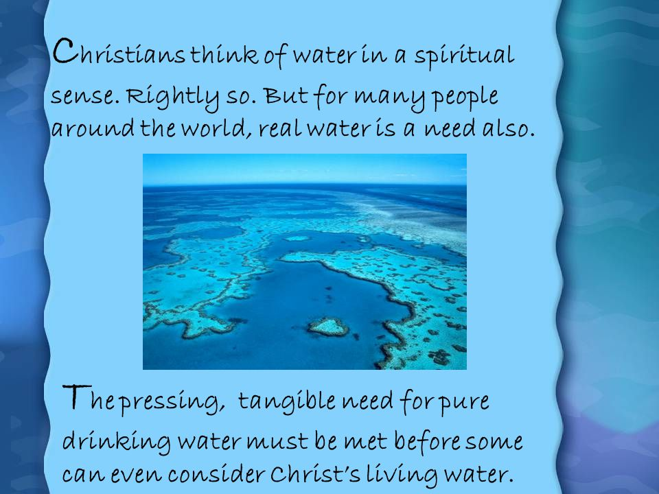 Christians think of water in a spiritual sense. Rightly so