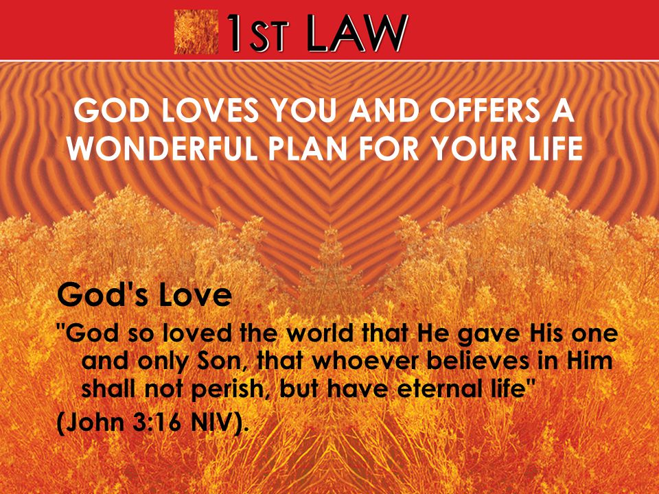 GOD LOVES YOU AND OFFERS A WONDERFUL PLAN FOR YOUR LIFE