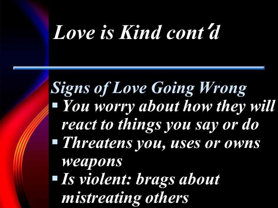 Love is Kind cont'd Signs of Love Going Wrong