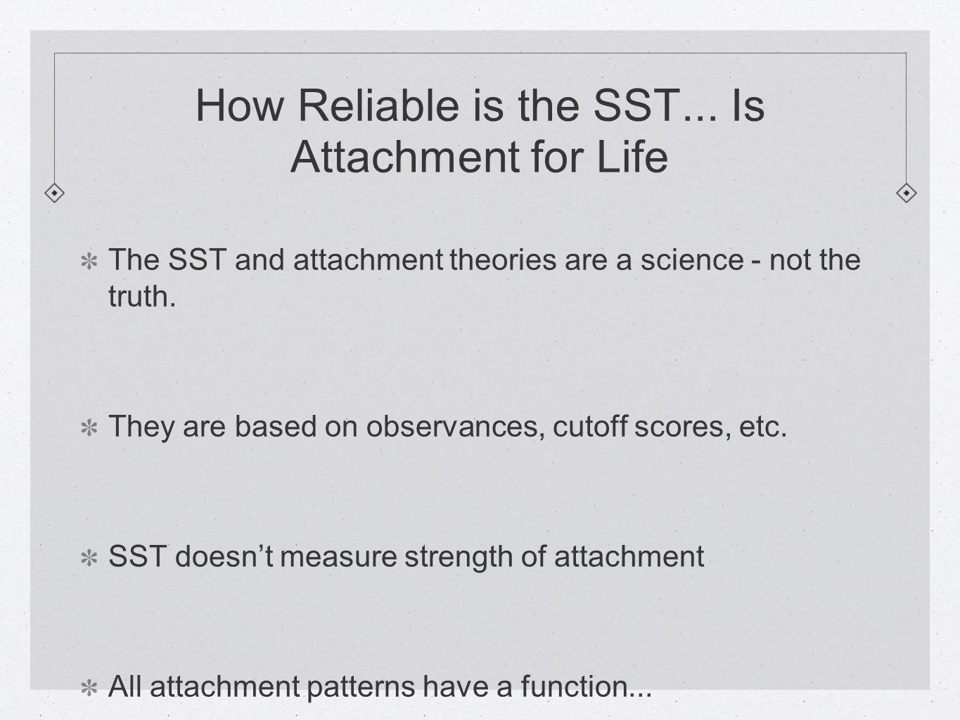 How Reliable is the SST... Is Attachment for Life