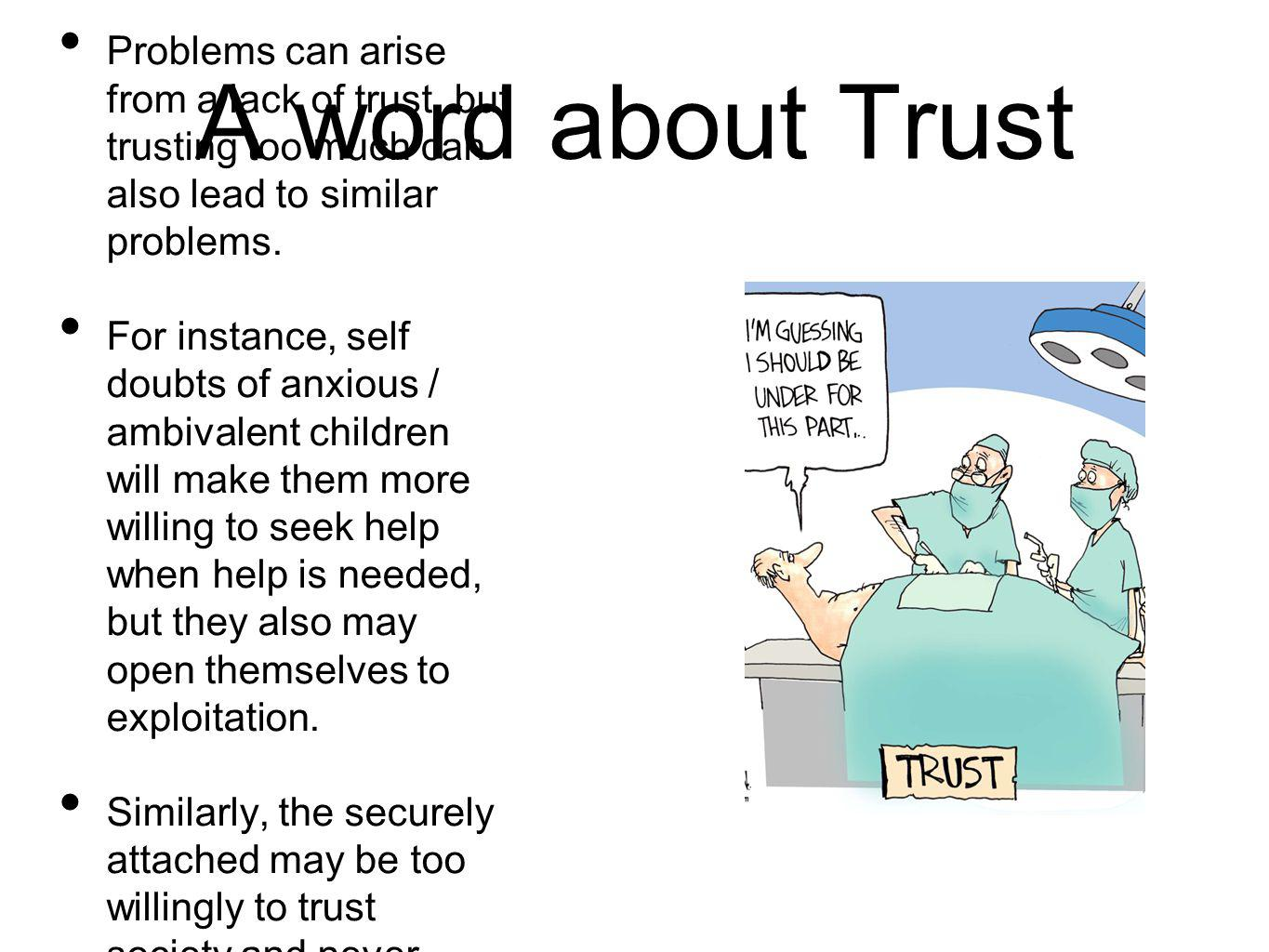 A word about Trust Problems can arise from a lack of trust, but trusting too much can also lead to similar problems.