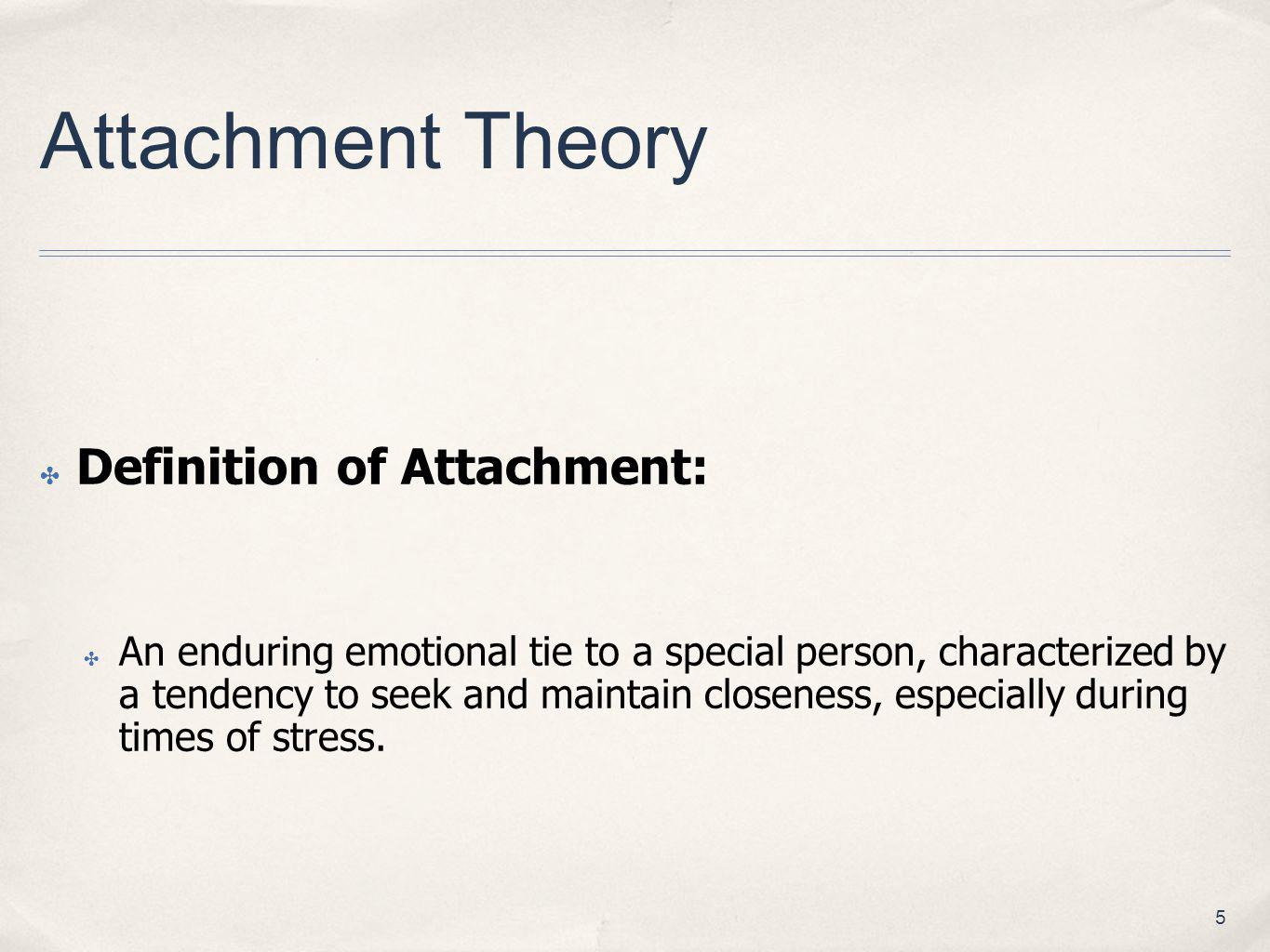 Attachment Theory Definition of Attachment: