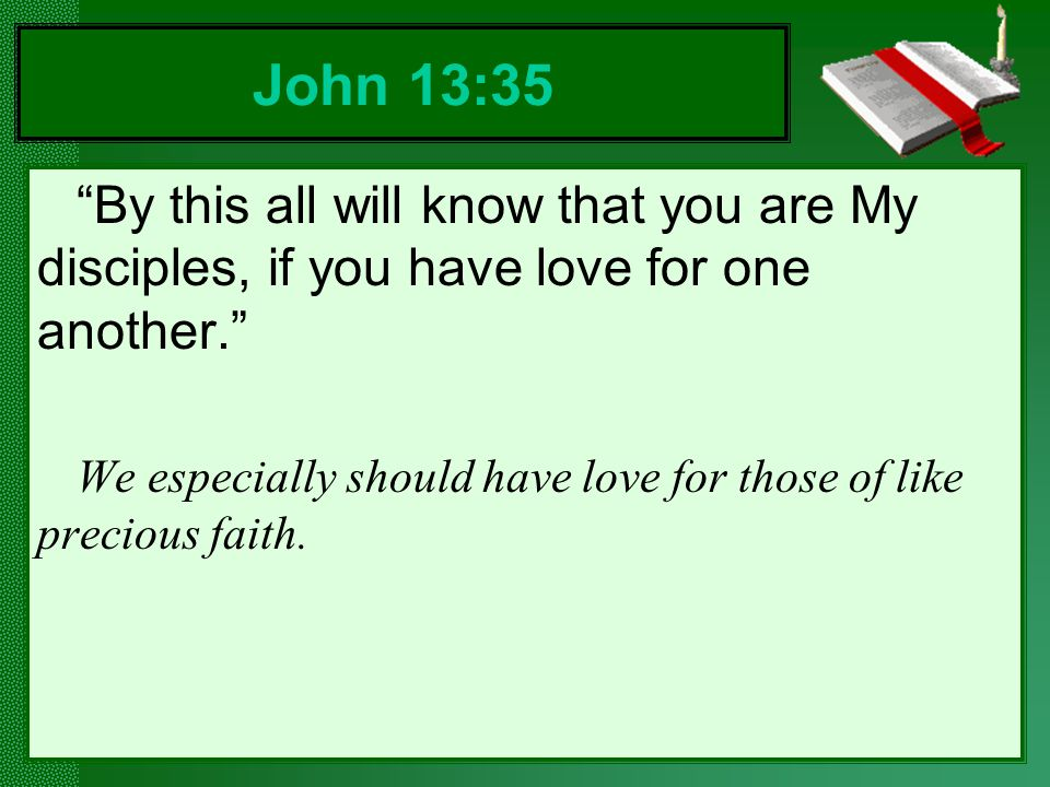 John 13:35 By this all will know that you are My disciples, if you have love for one another.