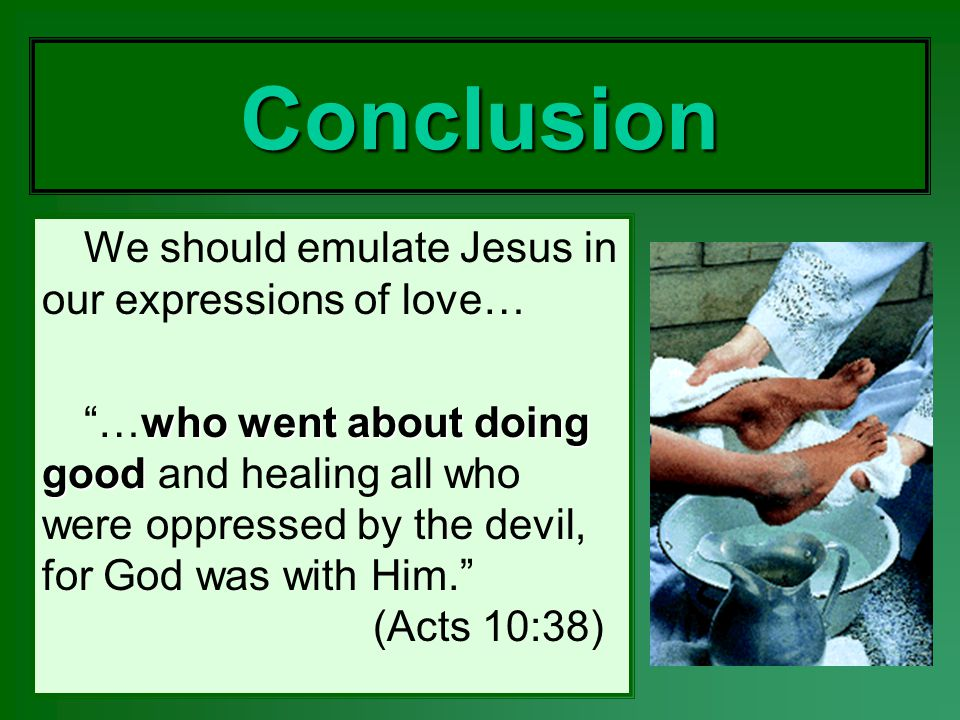 Conclusion We should emulate Jesus in our expressions of love…