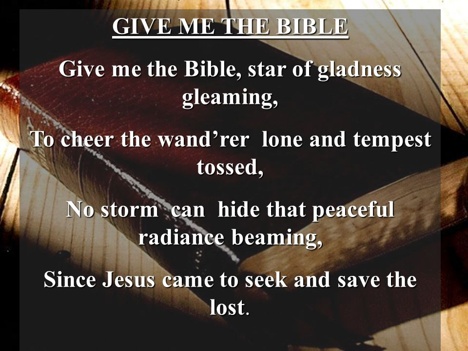 Give me the Bible, star of gladness gleaming,