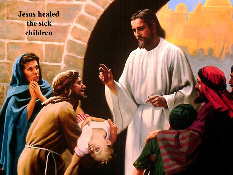 Jesus healed the sick children