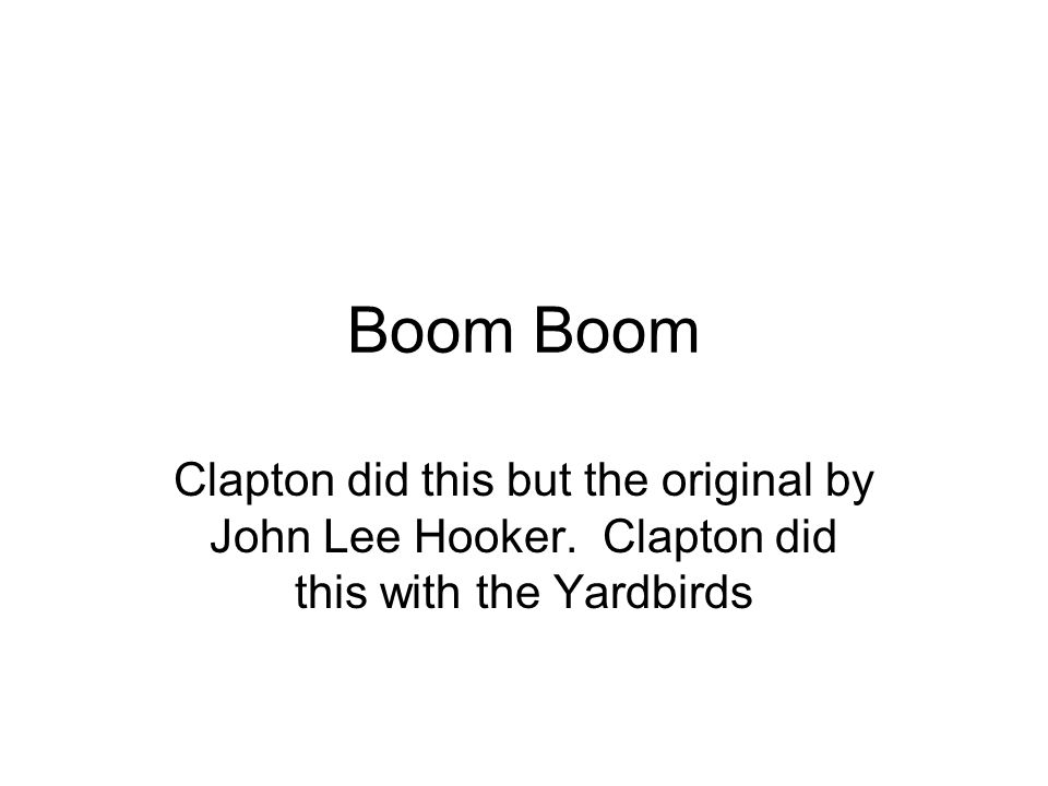 Boom Boom Clapton did this but the original by John Lee Hooker.
