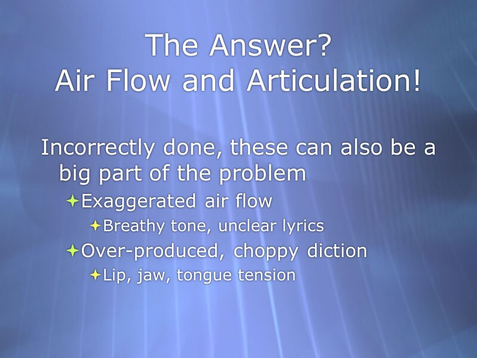The Answer Air Flow and Articulation!