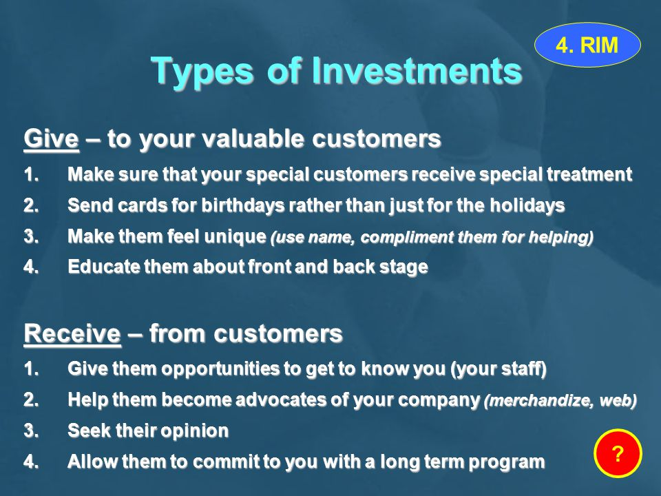 Types of Investments Give – to your valuable customers