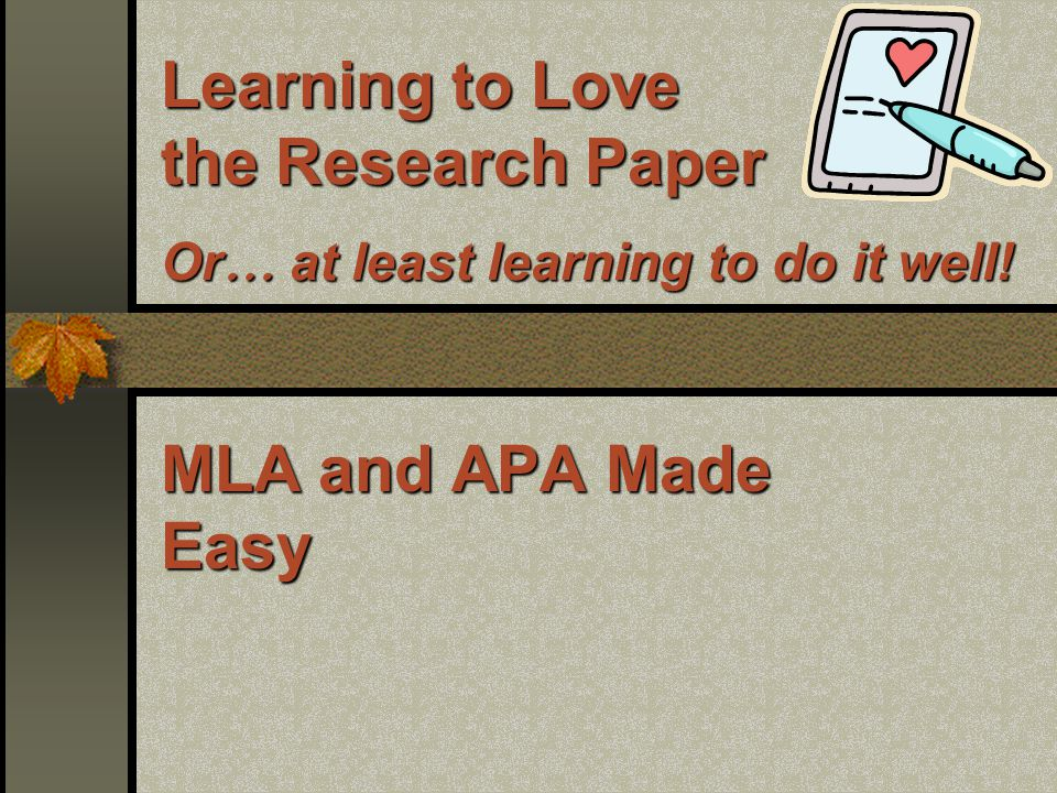 Learning to Love the Research Paper Or… at least learning to do it well!