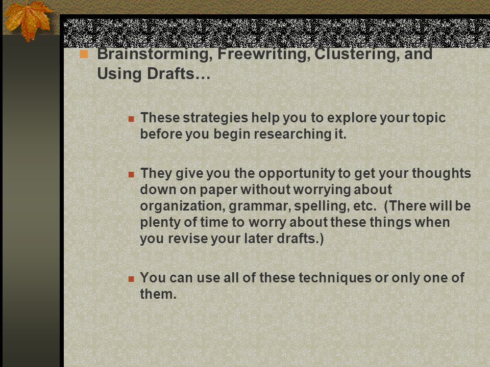 Brainstorming, Freewriting, Clustering, and Using Drafts…