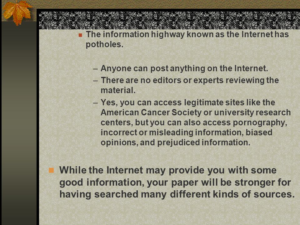 The information highway known as the Internet has potholes.