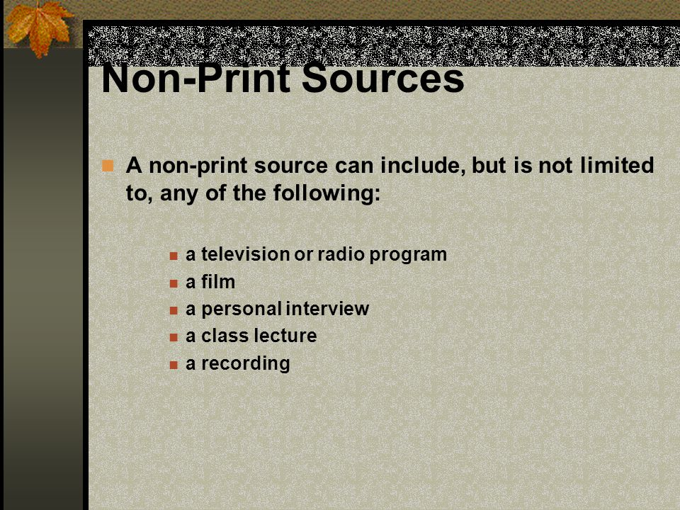 Non-Print Sources A non-print source can include, but is not limited to, any of the following: a television or radio program.