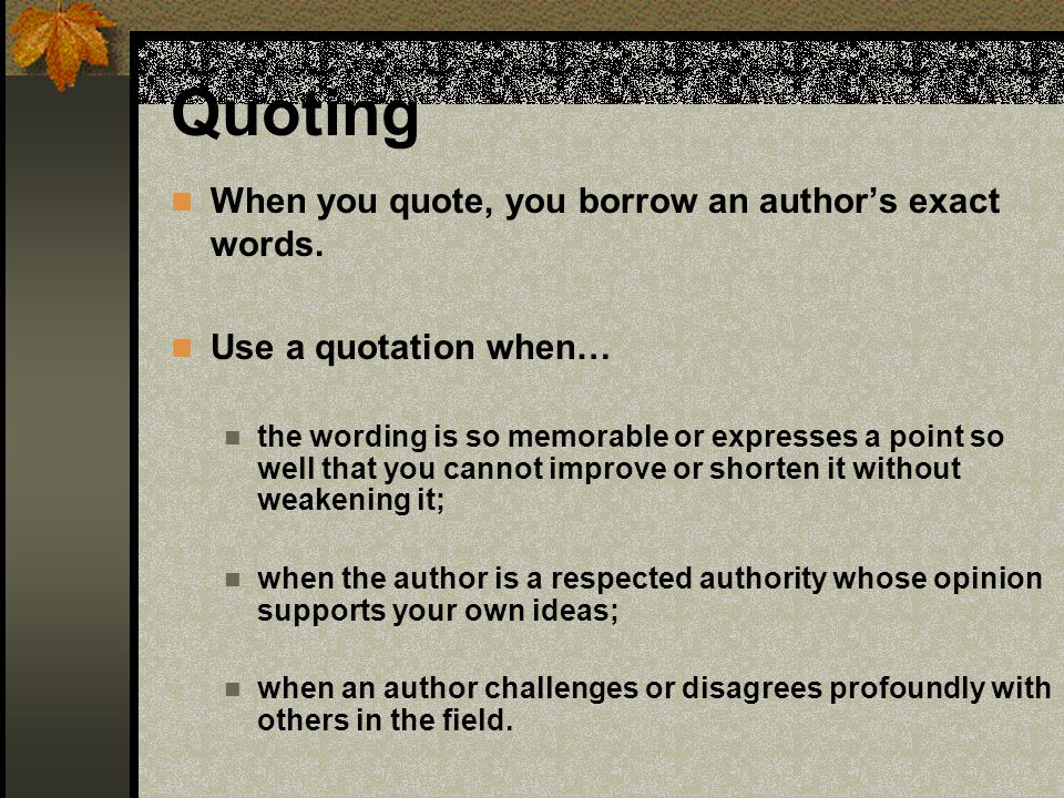Quoting When you quote, you borrow an author's exact words.