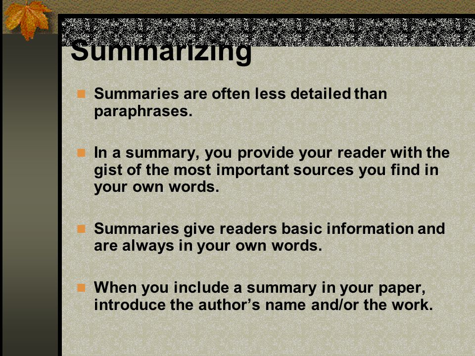 Summarizing Summaries are often less detailed than paraphrases.