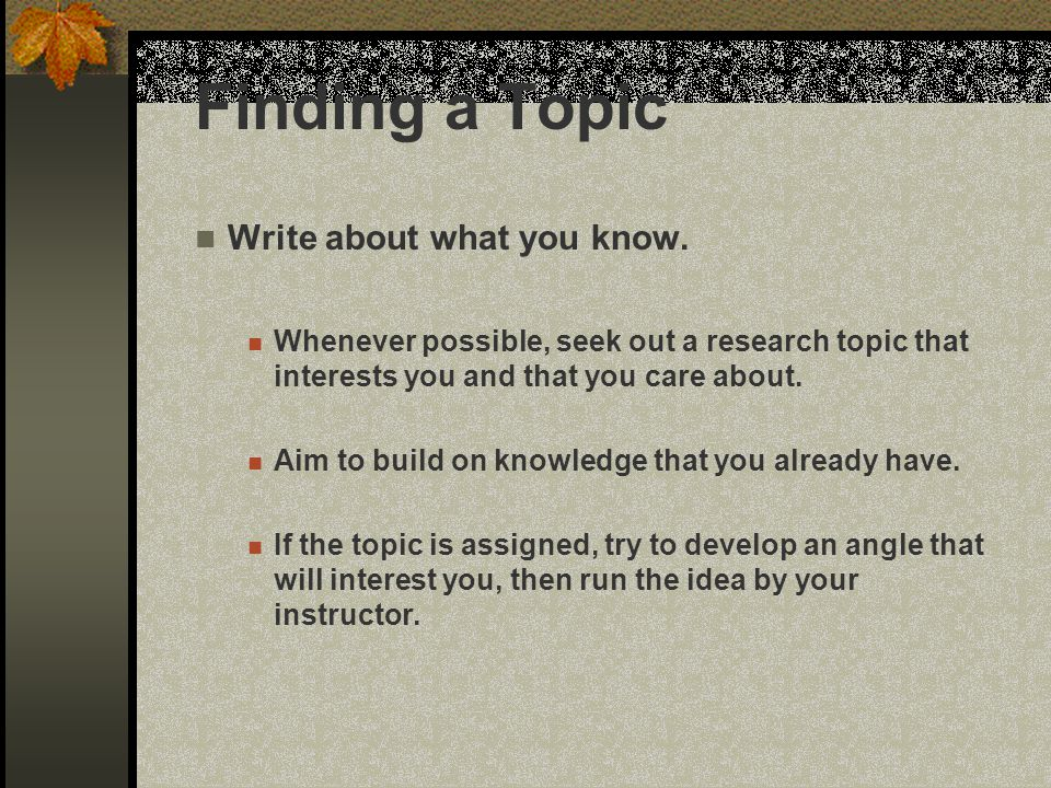 Finding a Topic Write about what you know.