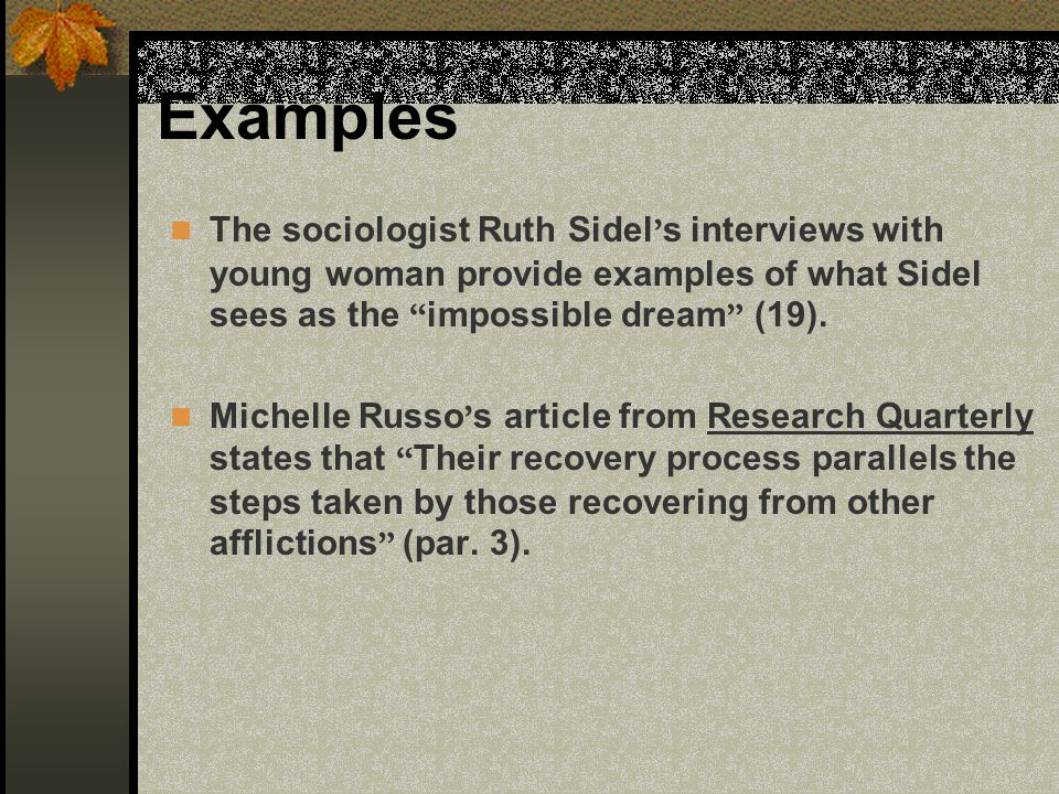 Examples The sociologist Ruth Sidel's interviews with young woman provide examples of what Sidel sees as the impossible dream (19).