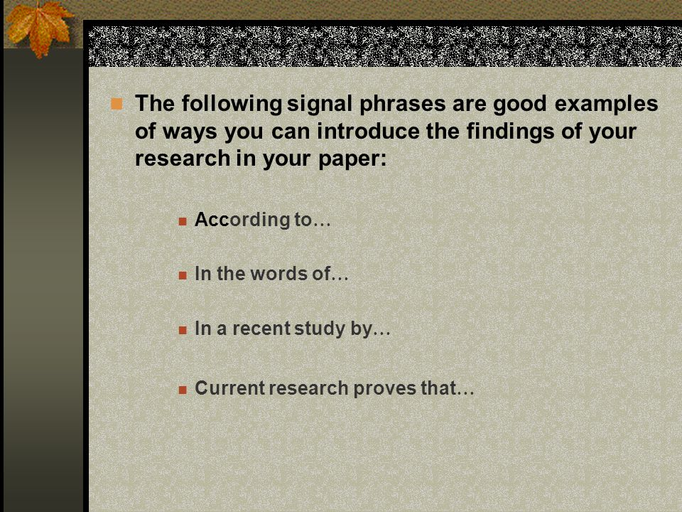 The following signal phrases are good examples of ways you can introduce the findings of your research in your paper: