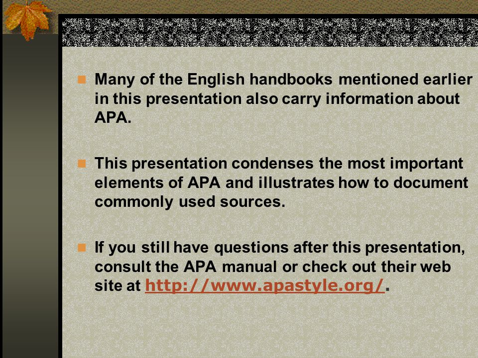 Many of the English handbooks mentioned earlier in this presentation also carry information about APA.