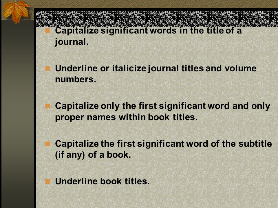 Capitalize significant words in the title of a journal.