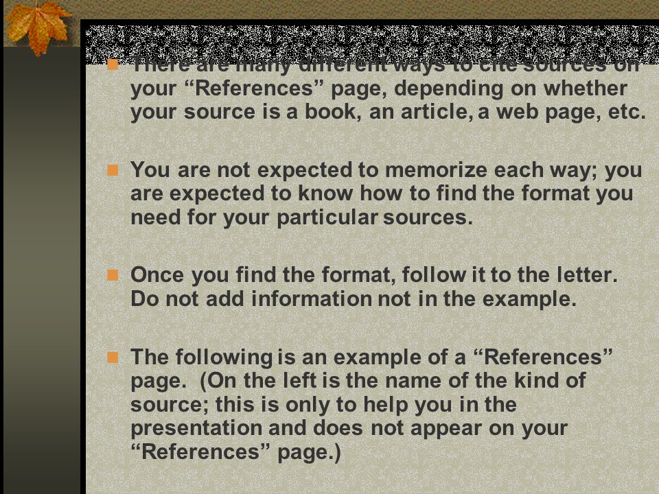 There are many different ways to cite sources on your References page, depending on whether your source is a book, an article, a web page, etc.