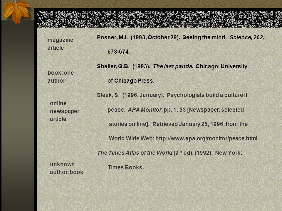 References Posner, M.I. (1993, October 29). Seeing the mind. Science, 262, 673-674. Shaller, G.B. (1993). The last panda. Chicago: University.