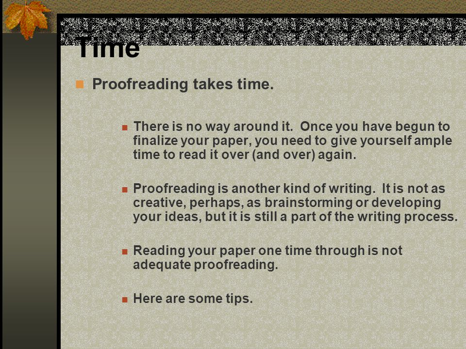 Time Proofreading takes time.