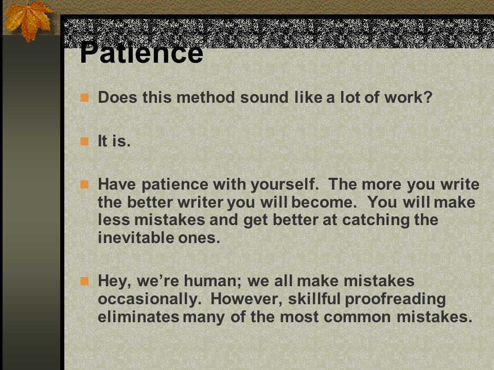 Patience Does this method sound like a lot of work It is.
