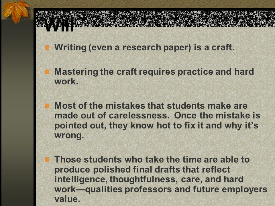 Will Writing (even a research paper) is a craft.