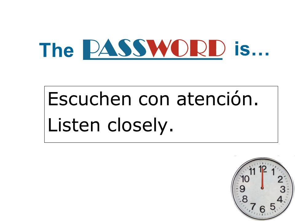 Escuchen con atención. Listen closely.