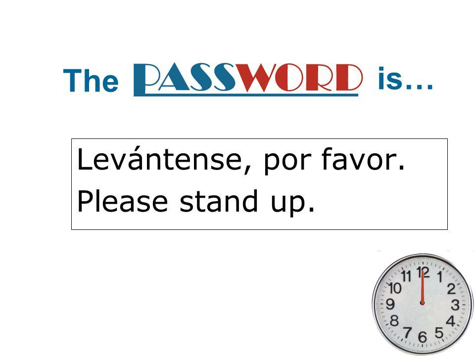 Levántense, por favor. Please stand up.