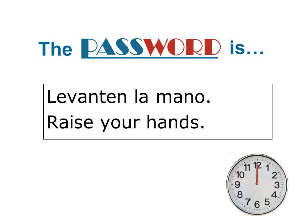 Levanten la mano. Raise your hands.