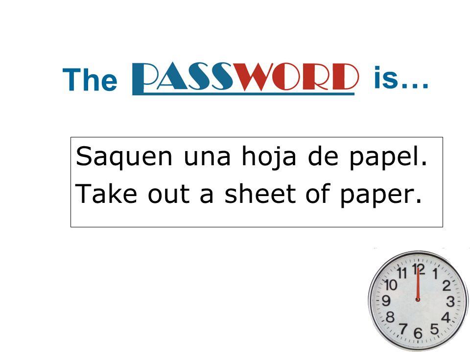 Saquen una hoja de papel. Take out a sheet of paper.