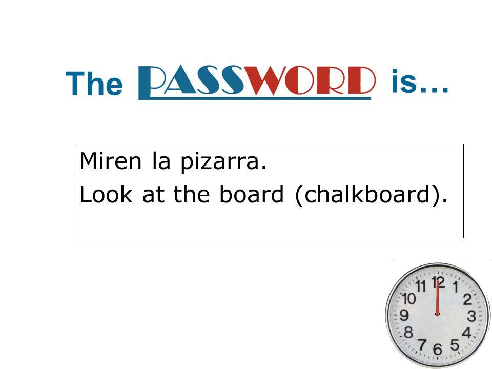Miren la pizarra. Look at the board (chalkboard).