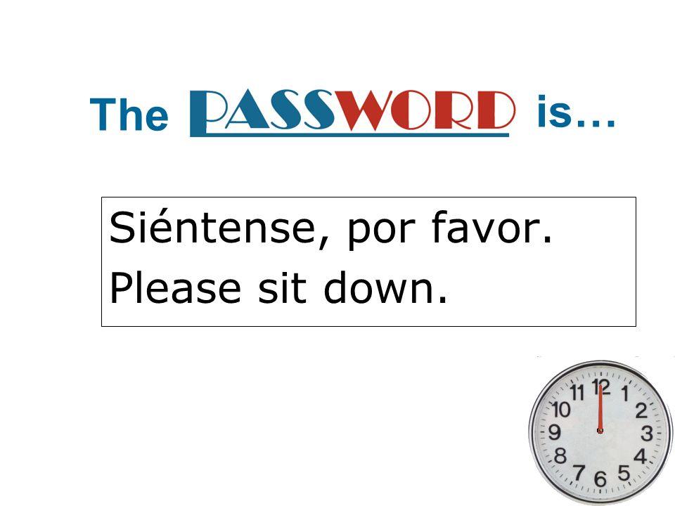 Siéntense, por favor. Please sit down.
