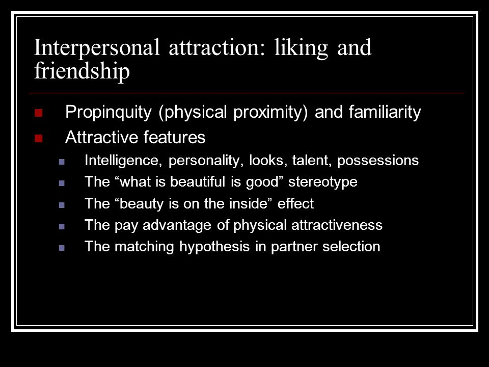 Interpersonal attraction: liking and friendship