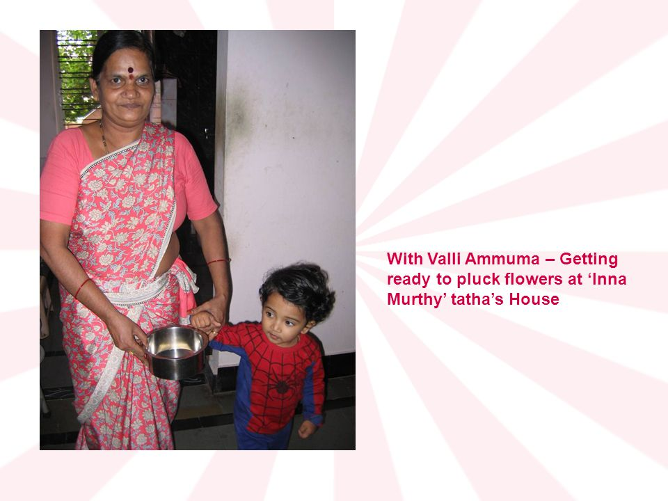 With Valli Ammuma – Getting ready to pluck flowers at 'Inna Murthy' tatha's House