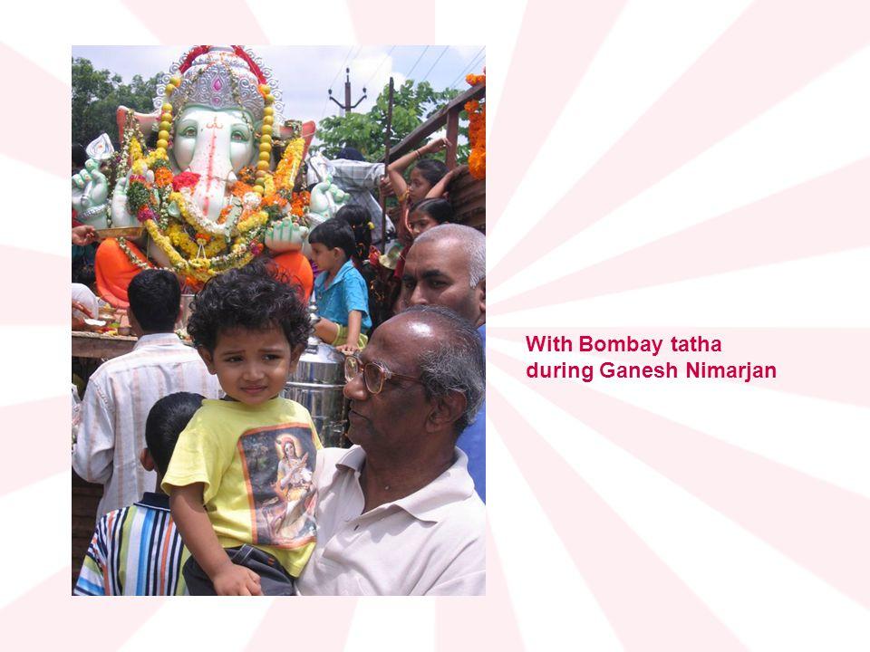 With Bombay tatha during Ganesh Nimarjan