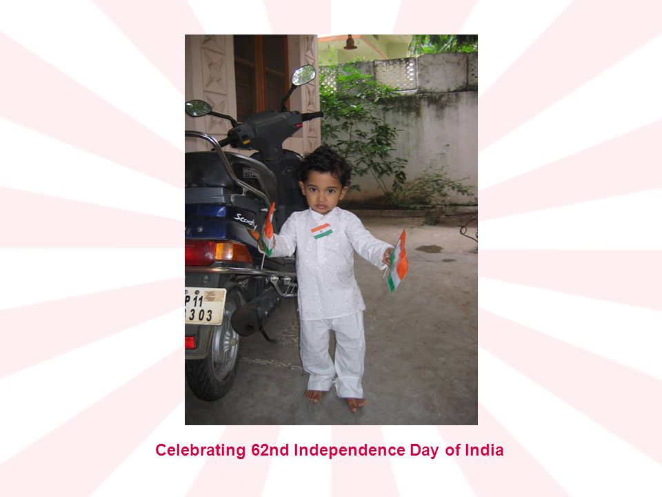 Celebrating 62nd Independence Day of India