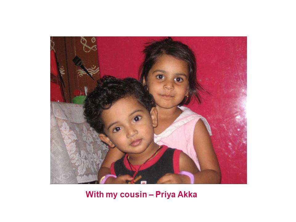 With my cousin – Priya Akka