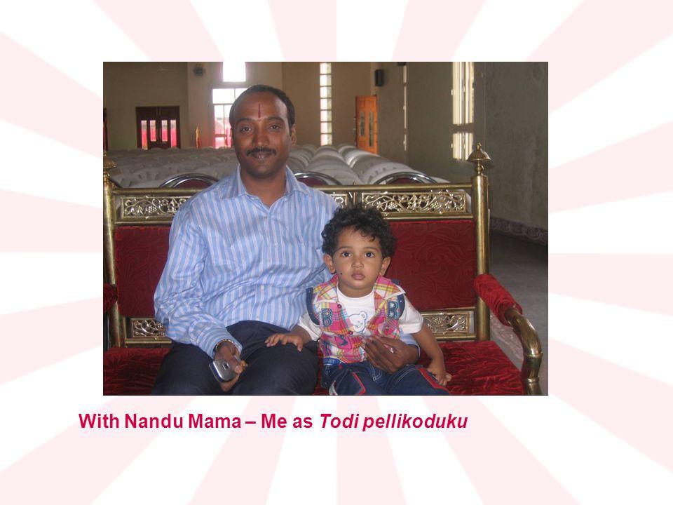 With Nandu Mama – Me as Todi pellikoduku