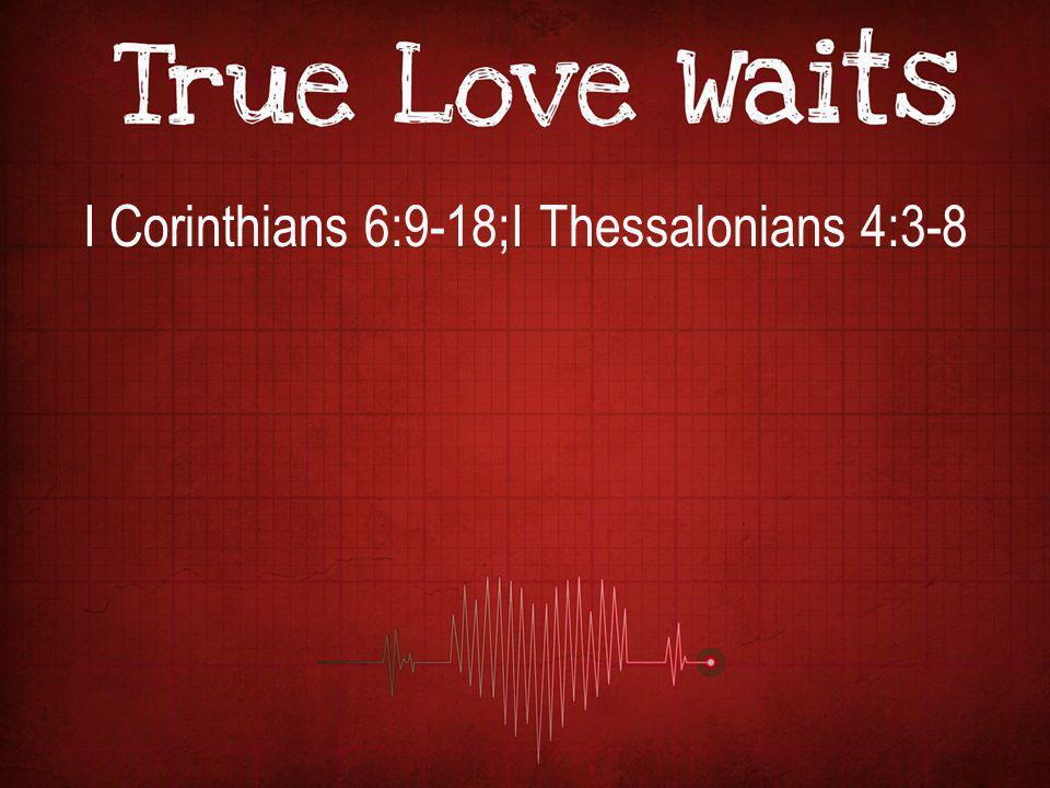 I Corinthians 6:9-18;I Thessalonians 4:3-8