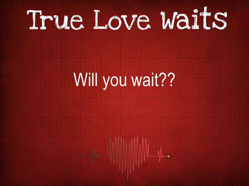 Will you wait
