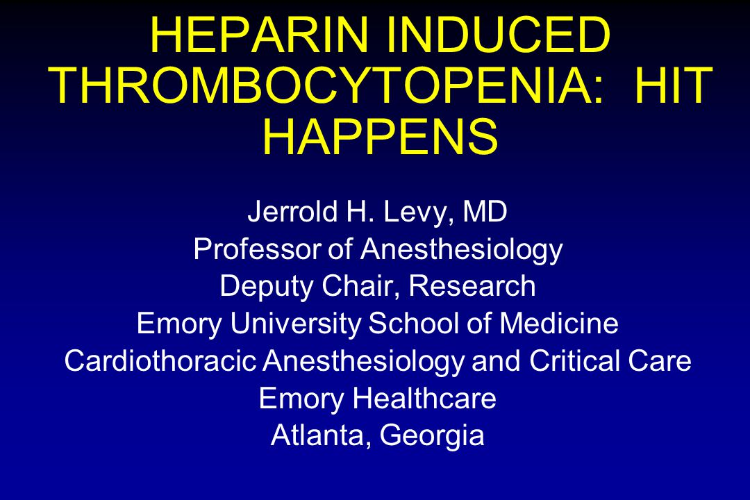 HEPARIN INDUCED THROMBOCYTOPENIA: HIT HAPPENS