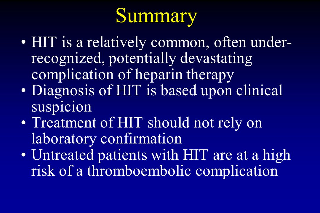 Summary HIT is a relatively common, often under-recognized, potentially devastating complication of heparin therapy.