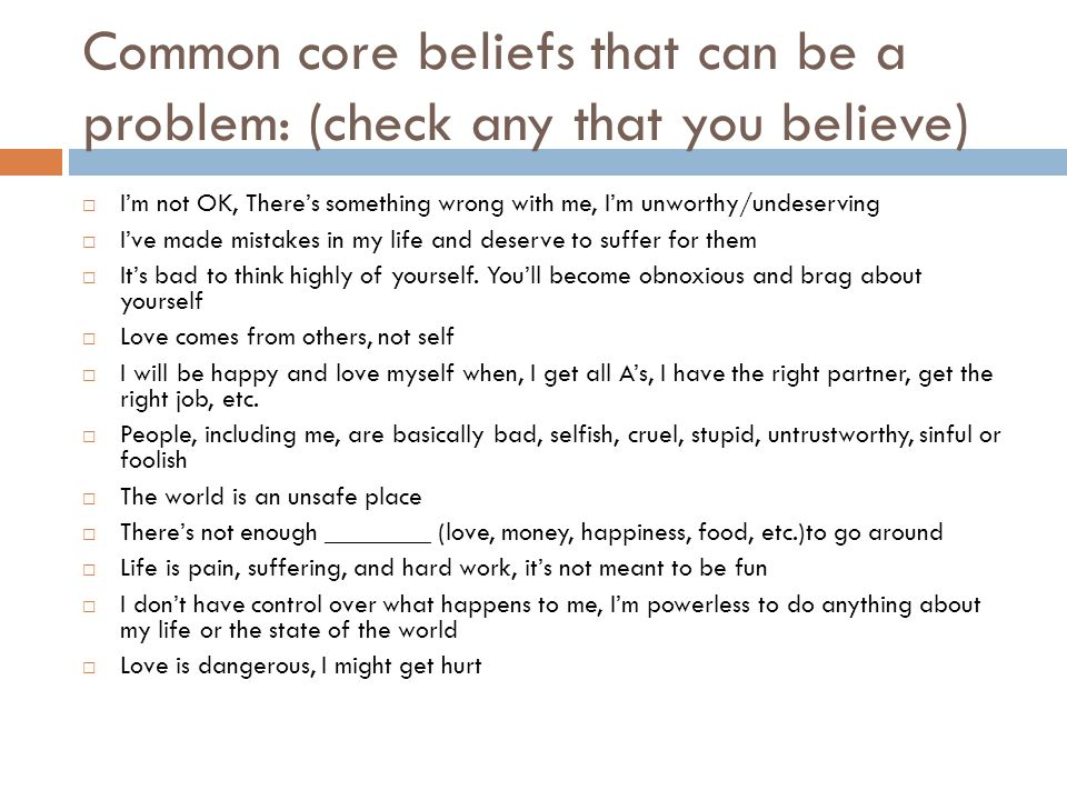 Common core beliefs that can be a problem: (check any that you believe)